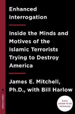 Enhanced Interrogation: Inside the Minds and Motives of the Islamic Terrorists Trying to Destroy America (Hardcover)