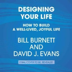 Designing Your Life: How to Build a Well-Lived, Joyful Life (CD-Audio)