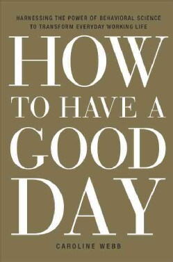 How to Have a Good Day: Harness the Power of Behavioral Science to Transform Your Working Life (CD-Audio)