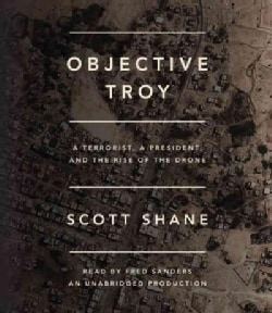 Objective Troy: A Terrorist, a President, and the Rise of the Drone (CD-Audio)