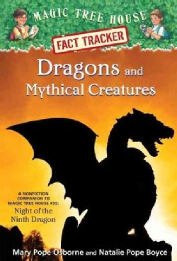 Dragons and Mythical Creatures: A Nonfiction Companion to Magic Tree House# 55: Night of the Ninth Dragon (Hardcover)