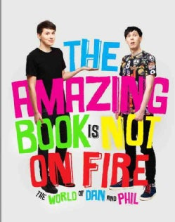 The Amazing Book Is Not On Fire: The World of Dan and Phil (Hardcover)