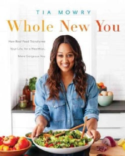 Whole New You: How Real Food Transforms Your Life, for a Healthier, More Gorgeous You (Paperback)