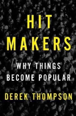 Hit Makers: The Science of Popularity in an Age of Distraction (Hardcover)