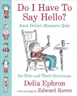 Do I Have to Say Hello?: Aunt Delia's Manners Quiz for Kids and Their Grown-ups (Hardcover)