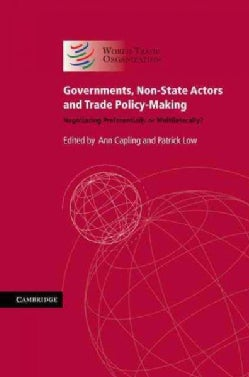 Governments, Non-State Actors and Trade Policy-Making: Negotiating Preferentially or Multilaterally? (Hardcover)