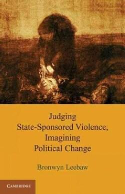 Judging State-Sponsored Violence, Imagining Political Change (Hardcover)