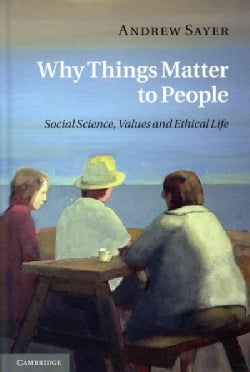 Why Things Matter to People: Social Science, Values and Ethical Life (Hardcover)