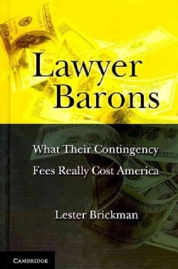 Lawyer Barons: What Their Contingency Fees Really Cost America (Hardcover)