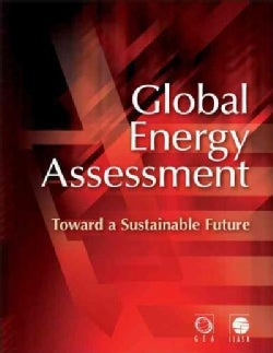 Global Energy Assessment: Toward a Sustainable Future (Hardcover)