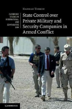 State Control over Private Military and Security Companies in Armed Conflict (Hardcover)
