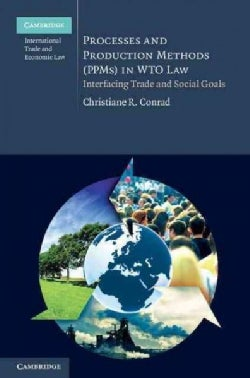 Processes and Production Methods Ppms in Wto Law: Interfacing Trade and Social Goals (Hardcover)