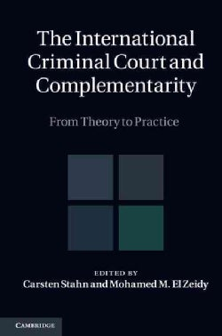 The International Criminal Court and Complementarity: From Theory to Practice (Hardcover)