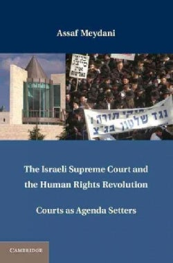 The Israeli Supreme Court and the Human Rights Revolution: Courts As Agenda Setters (Hardcover)