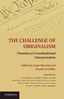 The Challenge of Originalism: Theories of Constitutional Interpretation (Hardcover)