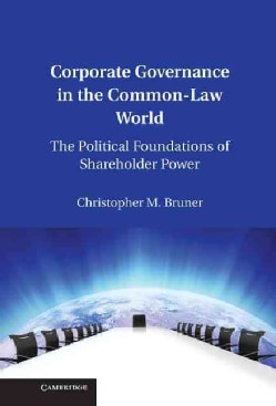 Corporate Governance in the Common-Law World: The Political Foundations of Shareholder Power (Hardcover)