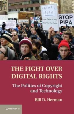 The Fight over Digital Rights: The Politics of Copyright and Technology (Hardcover)