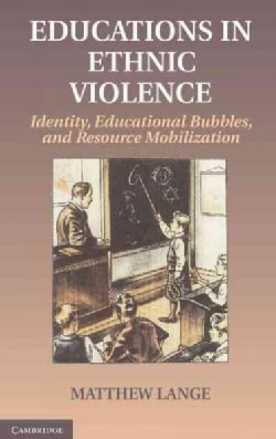 Educations in Ethnic Violence: Identity, Educational Bubbles, and Resource Mobilization (Hardcover)