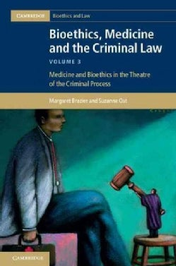 Bioethics, Medicine and the Criminal Law: Medicine and Bioethics in the Theatre of the Criminal Process (Hardcover)