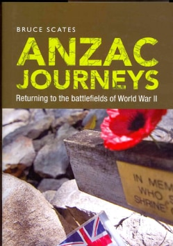 Anzac Journeys: Returning to the Battlefields of World War II (Hardcover)