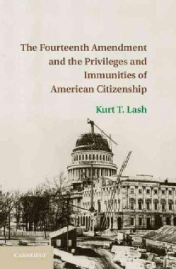 The Fourteenth Amendment and the Privileges and Immunities of American Citizenship (Hardcover)