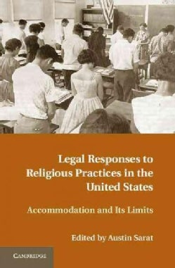 Legal Responses to Religious Practices in the United States: Accomodation and Its Limits (Hardcover)