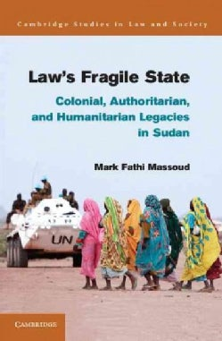 Law's Fragile State: Colonial, Authoritarian, and Humanitarian Legacies in Sudan (Hardcover)