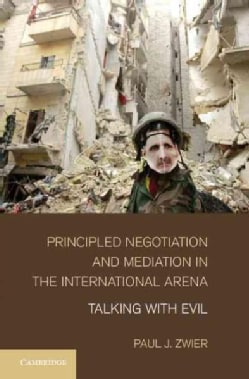 Principled Negotiation and Mediation in the International Arena: Talking With Evil (Hardcover)
