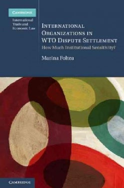 International Organizations in WTO Dispute Settlement: How Much Institutional Sensitivity? (Hardcover)