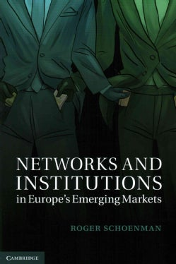 Networks and Institutions in Europe's Emerging Markets (Hardcover)