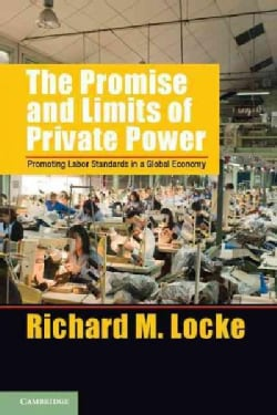 The Promise and Limits of Private Power: Promoting Labor Standards in a Global Economy (Hardcover)