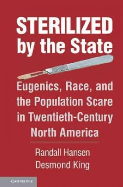 Sterilized by the State: Eugenics, Race, and the Population Scare in Twentieth-Century North America (Hardcover)