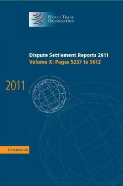Dispute Settlement Reports 2011: Pages 5237 to 5612 (Hardcover)