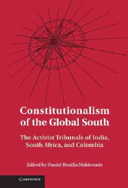 Constitutionalism of the Global South: The Activist Tribunals of India, South Africa, and Colombia (Hardcover)