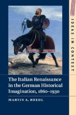 The Italian Renaissance in the German Historical Imagination, 1860-1930 (Hardcover)