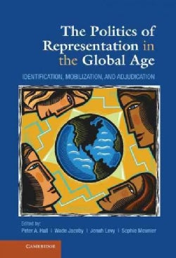 The Politics of Representation in the Global Age: Identification, Mobilization, and Adjudication (Hardcover)
