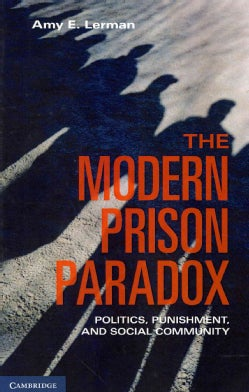 The Modern Prison Paradox: Politics, Punishment, and Social Community (Hardcover)