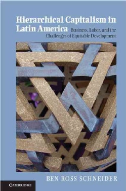 Hierarchical Capitalism in Latin America: Business, Labor, and the Challenges of Equitable Development (Hardcover)