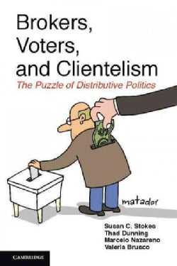Brokers, Voters, and Clientelism: The Puzzle of Distributive Politics (Hardcover)