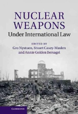 Nuclear Weapons Under International Law (Hardcover)