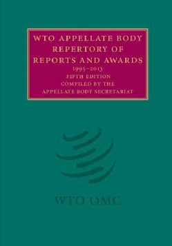 WTO Appellate Body Repertory of Reports and Awards: 1995-2013 (Hardcover)