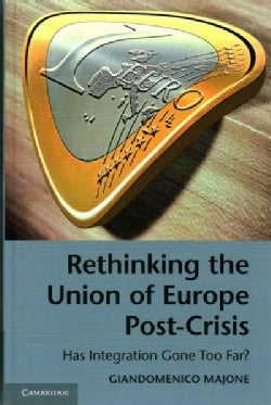 Rethinking the Union of Europe Post-Crisis: Has Integration Gone Too Far? (Hardcover)