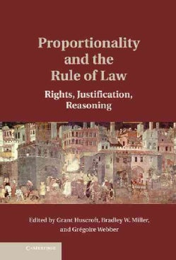 Proportionality and the Rule of Law: Rights, Justification, Reasoning (Hardcover)
