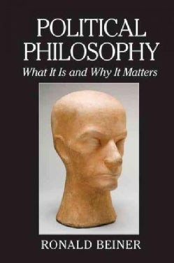 Political Philosophy: What It Is and Why It Matters (Hardcover)
