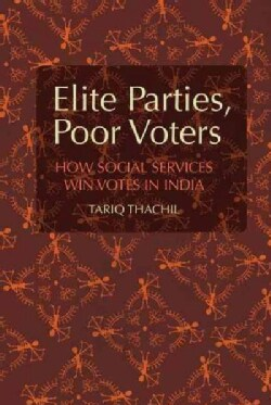 Elite Parties, Poor Voters: How Social Services Win Votes in India (Hardcover)