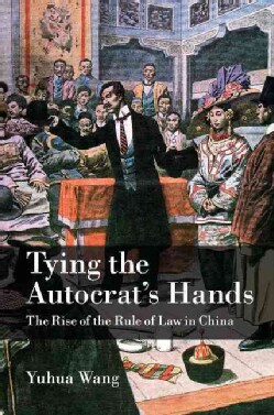 Tying the Autocrat's Hands: The Rise of the Rule of Law in China (Hardcover)