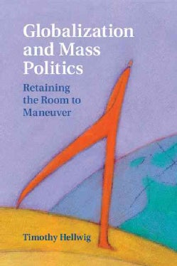 Globalization and Mass Politics: Retaining the Room to Maneuver (Hardcover)