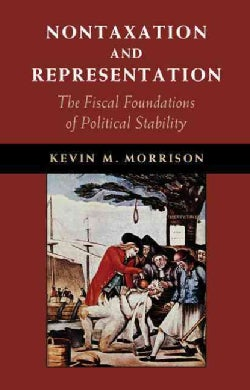 Nontaxation and Representation: The Fiscal Foundations of Political Stability (Hardcover)
