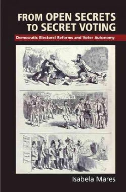 From Open Secrets to Secret Voting: Democratic Electoral Reforms and Voter Autonomy (Hardcover)