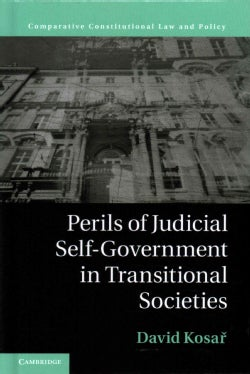 Perils of Judicial Self-government in Transitional Societies: The Least Accountable Branch (Hardcover)